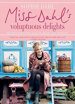 Miss Dahl's Voluptuous Delights: Recipes for Every Season, Mood, and Appetite - Dahl, Sophie, and Baldwin, Jan (Photographer)