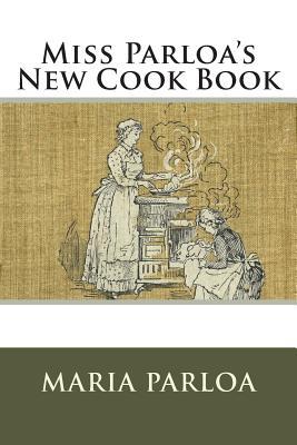 Miss Parloa's New Cook Book - Parloa, Maria