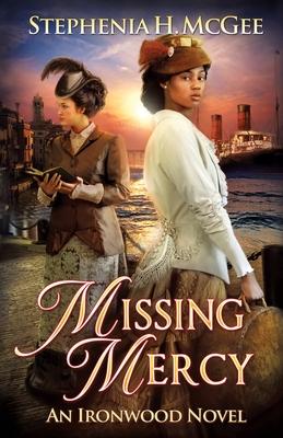Missing Mercy: Ironwood Plantation Family Saga, book three - McGee, Stephenia H