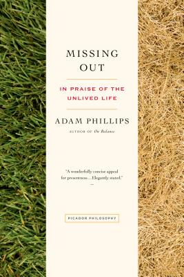 Missing Out: In Praise of the Unlived Life - Phillips, Adam