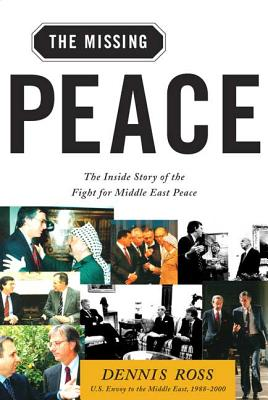 Missing Peace: The Inside Story of the Fight for Middle East Peace - Ross, Dennis