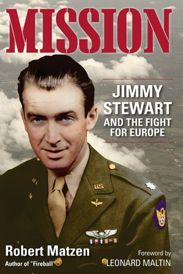 Mission: Jimmy Stewart and the Fight for Europe - Matzen, Robert, and Maltin, Leonard (Foreword by)