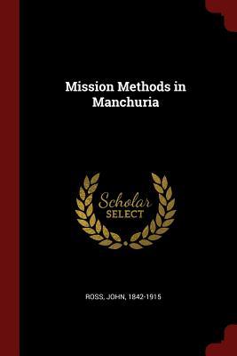 Mission Methods in Manchuria - Ross, John