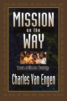 Mission on the Way: Issues in Mission Theology - Van Engen, Charles E, and Hiebert, Paul, Dr. (Foreword by)