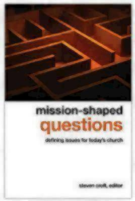 Mission-Shaped Questions: Defining Issues for Today's Church - Croft, Steven (Editor)