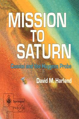 Mission to Saturn: Cassini and the Huygens Probe - Harland, David M