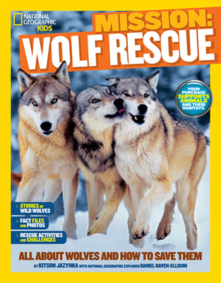 Mission: Wolf Rescue: All About Wolves and How to Save Them - Jazynka, Kitson, and Treinish, Gregg, and Raven-Ellison, Daniel