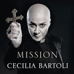 Mission - Cecilia Bartoli (mezzo-soprano); Philippe Jaroussky (counter tenor); Rosario Conte (lute); Coro della Svizzera Italiana (choir, chorus); I Barocchisti; Diego Fasolis (conductor)