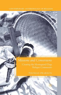 Missions and Conversions: Creating the Montagnard-Dega Refugee Community - Pearson, T