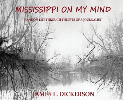 Mississippi on My Mind: Random Life Through the Eyes of a Journalist - Dickerson, James L