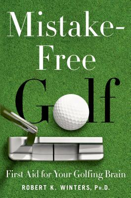 Mistake-Free Golf: First Aid for Your Golfing Brain - Winters, Robert K