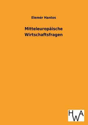 Mitteleuropaische Wirtschaftsfragen - Hantos, Elemer