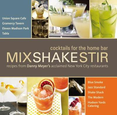 Mix Shake Stir: Recipes from Danny Meyer's Acclaimed New York City Restaurants - Meyer, Danny (Foreword by)