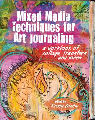 Mixed Media Techniques for Art Journaling: A Workbook of Collage, Transfers and More - Conlin, Kristy (Editor)