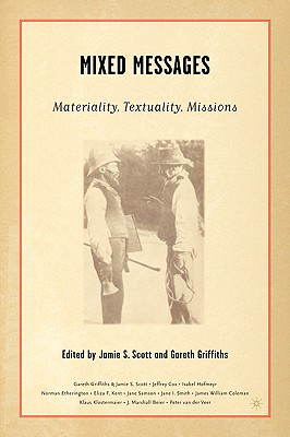 Mixed Messages: Materiality, Textuality, Missions - Scott, J (Editor), and Griffiths, G (Editor)