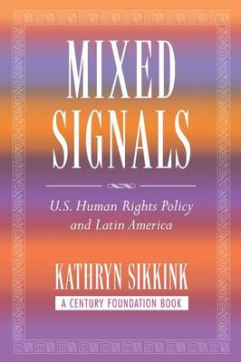 Mixed Signals: U.S. Human Rights Policy and Latin America - Sikkink, Kathryn