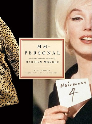 MM-Personal: From the Private Archive of Marilyn Monroe - Banner, Lois, Professor, and Anderson, Mark, Professor (Photographer)