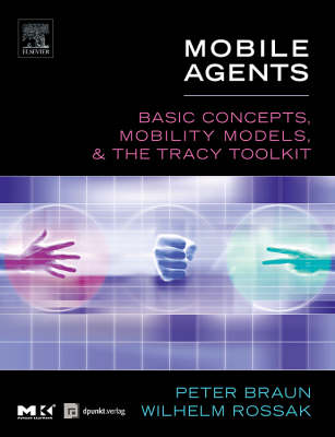 Mobile Agents: Basic Concepts, Mobility Models, and the Tracy Toolkit - Braun, Peter, Dr.