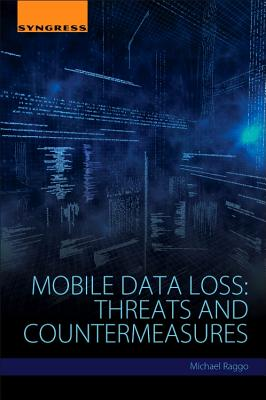 Mobile Data Loss: Threats and Countermeasures - Raggo, Michael T