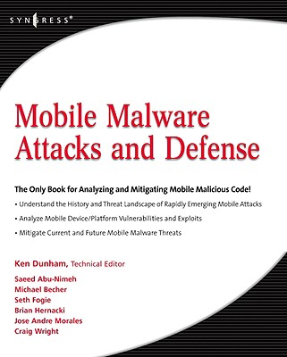 Mobile Malware Attacks and Defense - Dunham, Ken (Editor), and Abu-Nimeh, Saeed (Contributions by), and Becher (Contributions by)