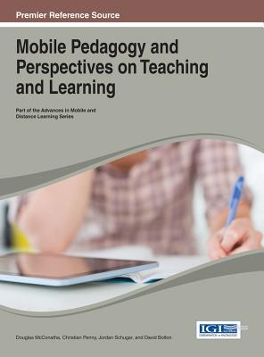 Mobile Pedagogy and Perspectives on Teaching and Learning - Penny, Christian (Editor), and McConatha, Douglas (Editor), and Shugar, Jordan (Editor)
