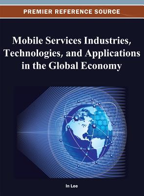Mobile Services Industries, Technologies, and Applications in the Global Economy - Lee, Jenny