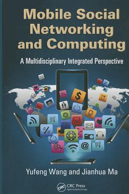 Mobile Social Networking and Computing: A Multidisciplinary Integrated Perspective - Wang, Yufeng