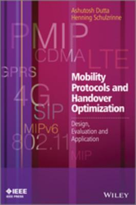 Mobility Protocols and Handover Optimization: Design, Evaluation and Application - Dutta, Ashutosh