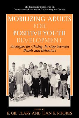Mobilizing Adults for Positive Youth Development: Strategies for Closing the Gap Between Beliefs and Behaviors - Clary, E Gil (Editor)