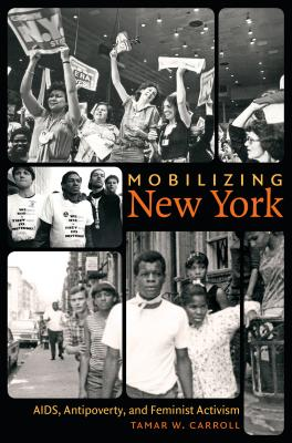 Mobilizing New York: AIDS, Antipoverty, and Feminist Activism - Carroll, Tamar W