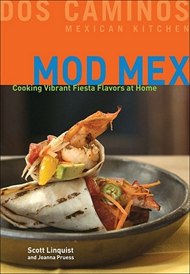 Mod Mex: Cooking Vibrant Fiesta Flavors at Home - Linquist, Scott, and Pruess, Joanna