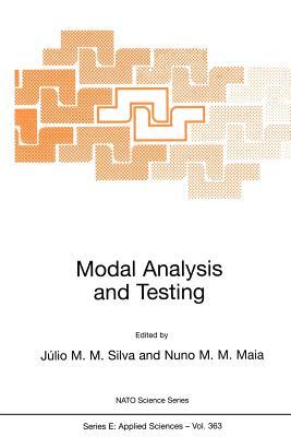 Modal Analysis and Testing - Montalvao E Silva, Julio M (Editor), and Maia, Nuno M M (Editor)