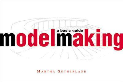 Model Making: A Basic Guide - Sutherland, Martha