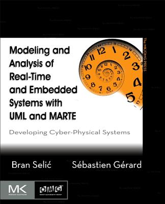Modeling and Analysis of Real-Time and Embedded Systems with UML and MARTE: Developing Cyber-Physical Systems - Selic, Bran