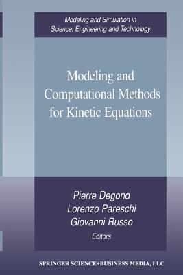 Modeling and Computational Methods for Kinetic Equations - Degond, Pierre (Editor), and Pareschi, Lorenzo (Editor), and Russo, Giovanni (Editor)