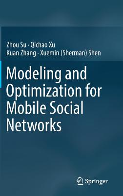 Modeling and Optimization for Mobile Social Networks - Su, Zhou