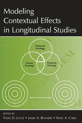Modeling Contextual Effects in Longitudinal Studies - Little, Todd D, PhD (Editor), and Bovaird, James A (Editor), and Card, Noel A, PhD (Editor)