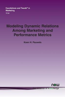 Modeling Dynamic Relations Among Marketing and Performance Metrics - Pauwels, Koen H