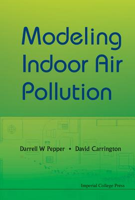 Modeling Indoor Air Pollution - Pepper, Darrell W, and Carrington, David