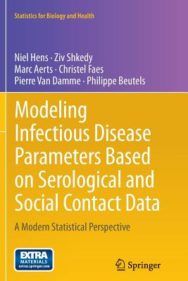 Modeling Infectious Disease Parameters Based on Serological and Social Contact Data: A Modern Statistical Perspective - Hens, Niel, and Shkedy, Ziv, and Aerts, Marc