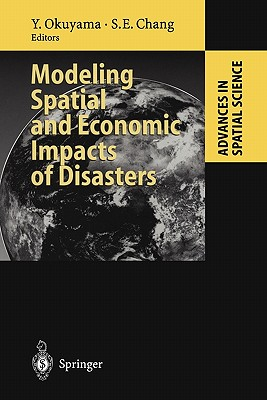 Modeling Spatial and Economic Impacts of Disasters - Okuyama, Yasuhide (Editor), and Chang, Stephanie E. (Editor)