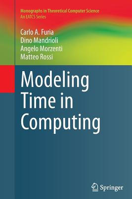 Modeling Time in Computing - Furia, Carlo A, and Mandrioli, Dino, and Morzenti, Angelo