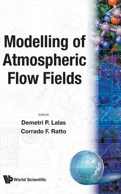 Modelling of Atmospheric Flow Fields - Lalas, Demetri P (Editor), and Ratto, Corrado F (Editor)