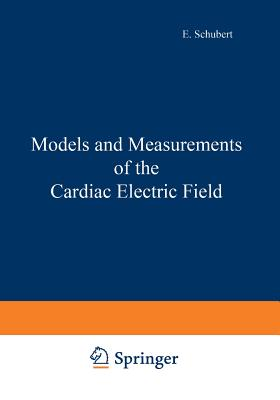Models and Measurements of the Cardiac Electric Field - Schubert, E (Editor)