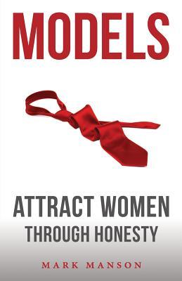 Models: Attract Women Through Honesty - Manson, Mark