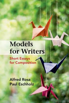 Models for Writers: Short Essays for Composition - Rosa, Alfred