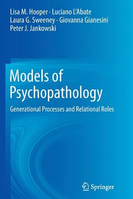 Models of Psychopathology: Generational Processes and Relational Roles - Hooper, Lisa M, and L'Abate, Luciano, PhD, and Sweeney, Laura G
