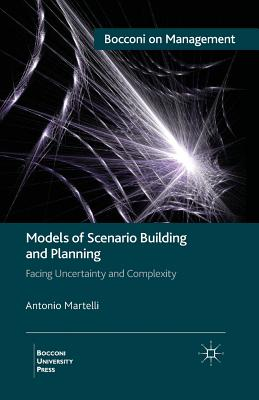 Models of Scenario Building and Planning: Facing Uncertainty and Complexity - Martelli, A
