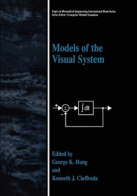 Models of the Visual System - Hung, George K. (Editor), and Ciuffreda, Kenneth J. (Editor)
