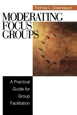 Moderating Focus Groups: A Practical Guide for Group Facilitation - Greenbaum, Thomas L, Dr.
